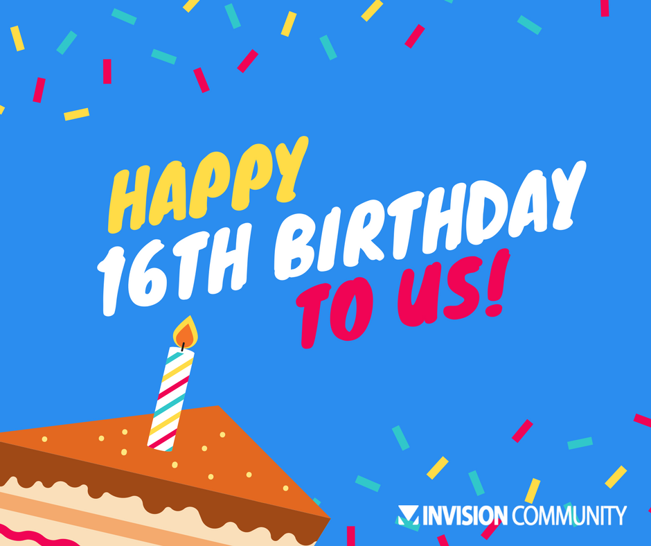 Happy 16th Birthday To Us!