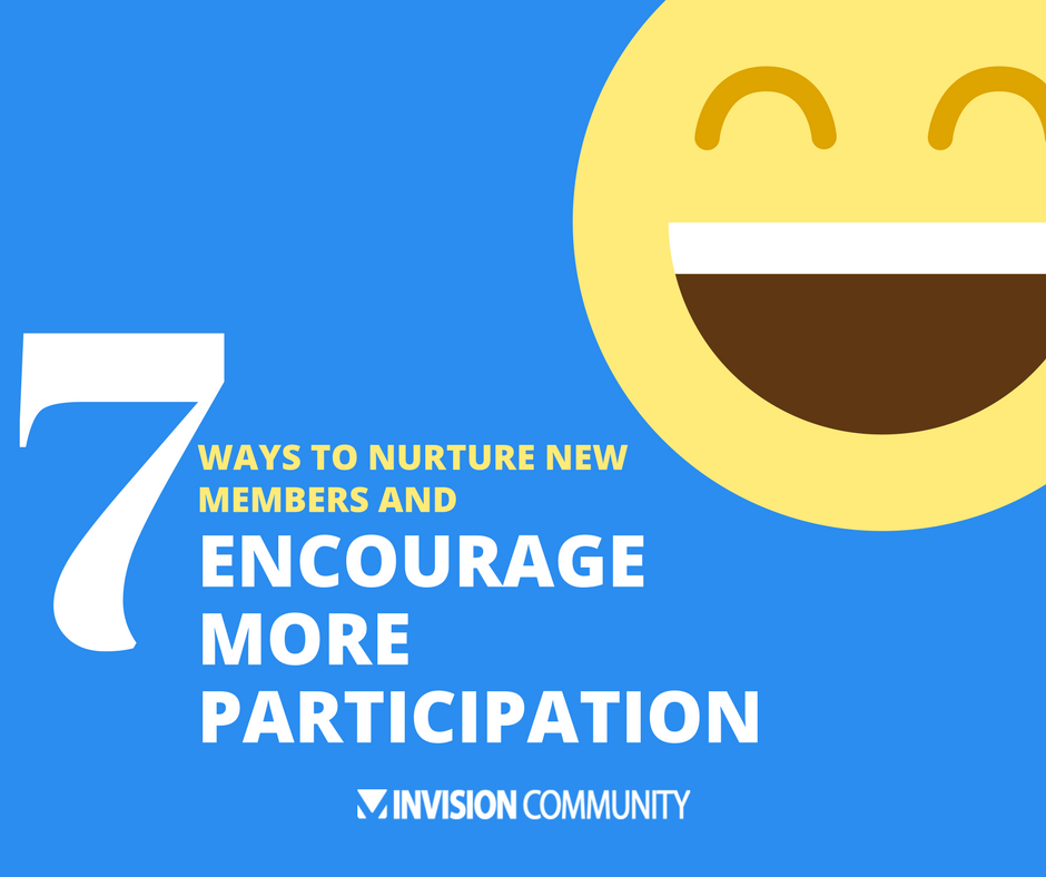 7 ways to nurture new members and encourage more participation