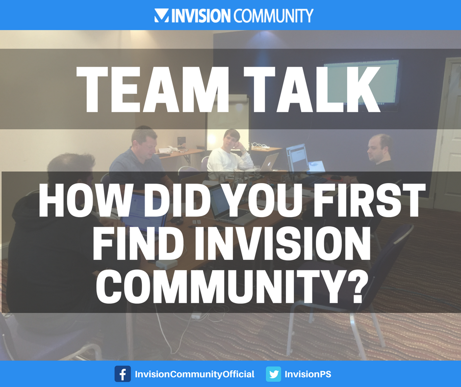 Team Talk: How did you first come across Invision Community?